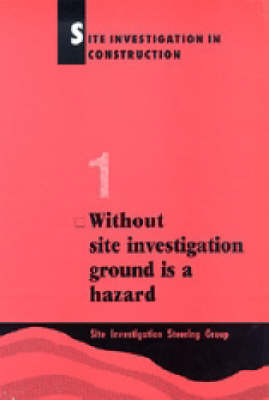 Site Investigation in Construction Part 1: Without Site Investigation Ground is a Hazard (Paperback)