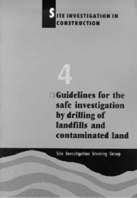 Site Investigation in Construction Part 4: Guidelines for the Safe Investigation by Drilling of Landfills and Contaminated Land (Paperback)