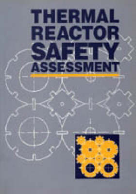 Thermal Reactor Safety Assessment: Proceedings of the Conference Organized by the British Nuclear Energy Society, Held at Manchester on 23-26 May, 1994 (Paperback)