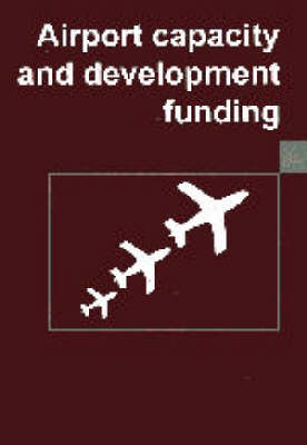 Airport Capacity and Development Funding (Hardback)