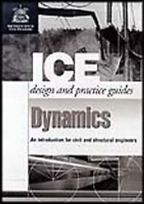 Dynamics: An Introduction for Civil and Structural Engineers - ICE Design and Practice Guides (Paperback)