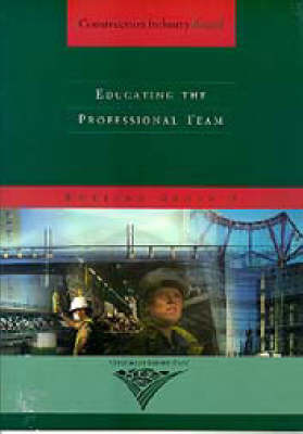 Educating the Professional Team: A Report by Working Group 9 of the Construction Industry Board - Construction Industry Board 9 (Paperback)