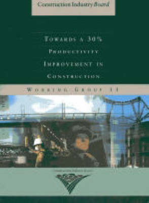 Towards a 30% Productivity Improvement in Construction - Construction Industry Board 9 (Paperback)
