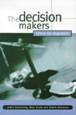 The Decision Makers: Ethics for Engineers (Hardback)
