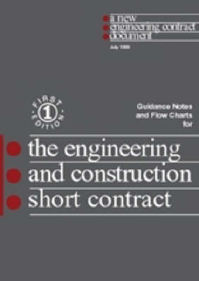 The New Engineering Contract: Guidance Notes and Flow Charts: Engineering and Construction Short Contract: Guidance Notes and Flow Charts (Paperback)