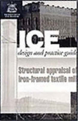 Structural Appraisal of Iron Framed Textile Mills (ICE Design and Practice Guides) (Paperback)
