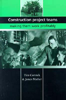 Construction Project Teams: Making them Work Profitably (Hardback)