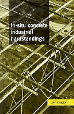 In-Situ Concrete Industrial Hardstandings: Their Specification, Design, Construction and Behaviour (Hardback)