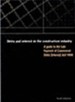 Debts and Interest in the Construction Industry - A Guide to the Late Payment of Commercial Debts (Interest) Act 1998 (Paperback)