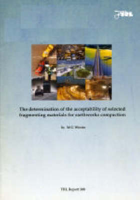 The Determination of the Acceptability of Selected Fragmenting Materials for Earthworks Compaction (TRL 308) (Paperback)