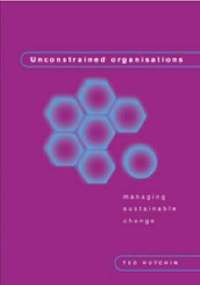 Unconstrained Organizations: Managing Sustainable Change (Hardback)