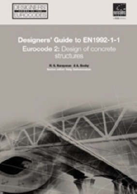 Designers' Guide to EN 1992-1-1 Eurocode 2: Design of Concrete Structures (Common Rules for Buildings and Civil Engineering Structures.): Designers' Guide to EN 1992-1-1 Eurocode 2: Design of Concrete Structures (common rules for buildings and civil engineering structures.) Design of Concrete Structures Eurocode 2 - Designers' Guide to Eurocodes 17 (Hardback)