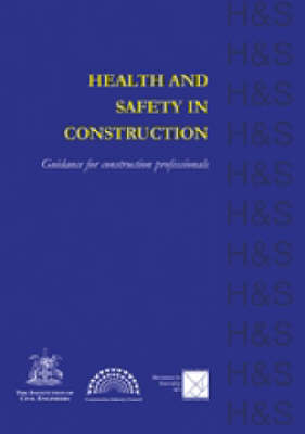 Health and Safety in Construction: Guidance for Construction Professionals (Paperback)