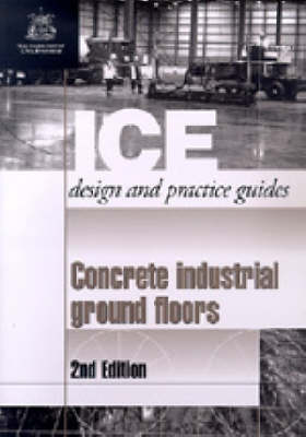 Concrete Industrial Ground Floors, Second edition (ICE Design and Practice Guides) (Paperback)