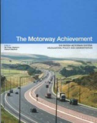 The Motorway Achievement: Visualisation of the British Motorway System: Policy and Administration (Volume 1) - Motorway Achievement 3 (Hardback)
