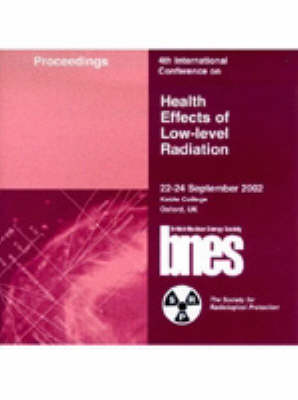 Health Effects of Low Radiation: Proceedings of the Fourth International Conference, Oxford, September 2003, Organised by the BNES (CD-ROM)
