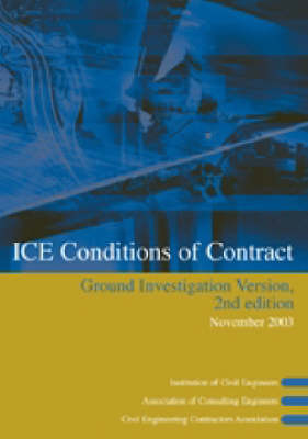 ICE Conditions of Contract Ground Investigation Version: Conditions of Contract and Forms of Tender, Agreement and Bond for Use in Connection with Ground Investigation : Ground Investigation Version (Paperback)