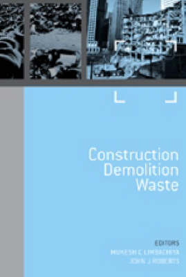 Sustainable Waste Management and Recycling: Challenges and Opportunities. Volume 2 - Construction Demolition Waste - Sustainable Waste Management and Recycling 3 (Hardback)