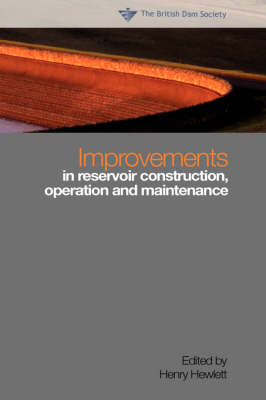Improvements in Reservoir Construction, Operation and Maintenance: Proceedings of the 14th Conference of the British Dam Society at the University of Durham 6 to 9 September 2006 (Hardback)