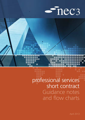 NEC3 Professional Services Short Contract Guidance Notes and Flow Charts (Paperback)