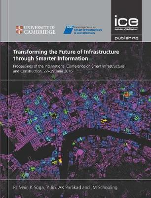 Transforming the Future of Infrastructure through Smarter Information: Proceedings of the International Conference on Smart Infrastructure and Construction, 27-29 June 2016 (Hardback)