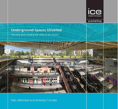 Underground Spaces Unveiled: Planning and creating the cities of the future (Hardback)