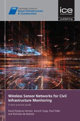 Wireless Sensor Networks for Civil Infrastructure Monitoring: A best practice guide - Cambridge Centre for Smart Infrastructure and Construction (Paperback)