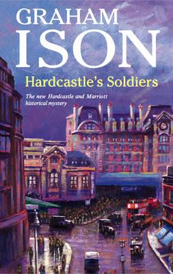 Hardcastle's Soldiers - A Hardcastle and Marriott Historical Mystery 8 (Hardback)