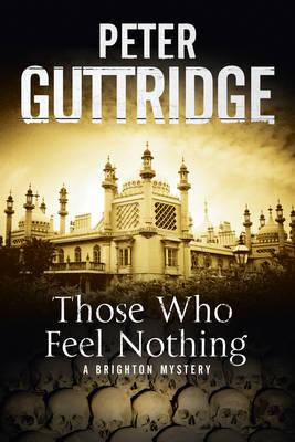 Those Who Feel Nothing: A Brighton-Based Mystery - Brighton Series 5 (Hardback)