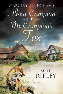 Mr Campion's Fox: A Brand-New Albert Campion Mystery Written by Mike Ripley (Hardback)