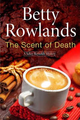 The Scent of Death - a Sukey Reyholds British Police Procedural - A Sukey Reynolds Mystery 13 (Hardback)
