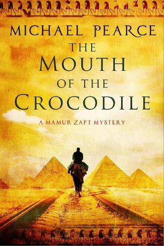 The Mouth of the Crocodile: A Mamur Zapt Mystery Set in Pre-World War I Egypt - A Mamur Zapt Mystery 18 (Hardback)