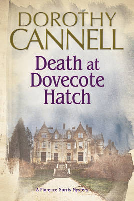 Death at Dovecote Hatch: A 1930s Country House Murder Mystery - A Florence Norris Mystery 2 (Hardback)