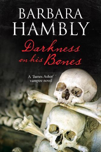 Darkness on His Bones: A vampire mystery - A James Asher Vampire Novel 6 (Hardback)