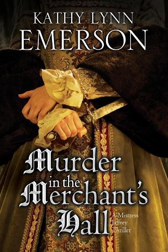 Murder in the Merchant's Hall: An Elizabethan Spy Thriller - A Mistress Jaffrey Mystery 2 (Hardback)