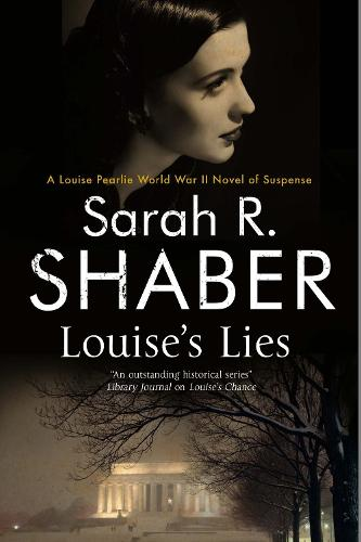 Louise's Lies: A 1940s spy thriller set in wartime Washington D.C. - A Louise Pearlie Mystery 6 (Hardback)