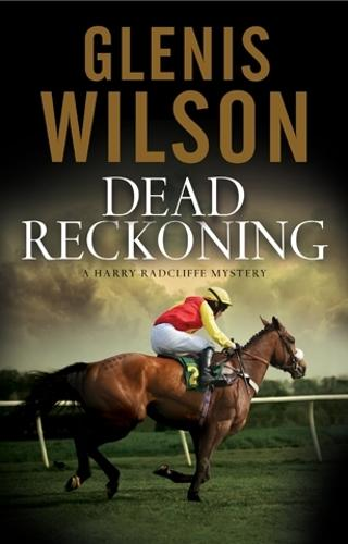 Dead Reckoning: A Contemporary Horse Racing Mystery - A Harry Radcliffe Mystery 3 (Hardback)