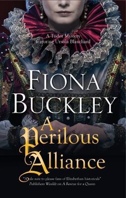 A Perilous Alliance: A Tudor Mystery - An Ursula Blanchard Elizabethan Mystery 13 (Hardback)