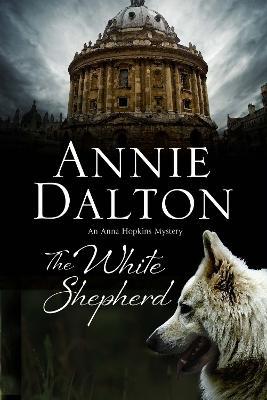 The White Shepherd: A Dog Mystery Set in Oxford - An Anna Hopkins Mystery 1 (Hardback)