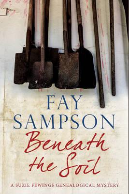 Beneath the Soil - A Suzie Fewings Genealogical Mystery 6 (Hardback)