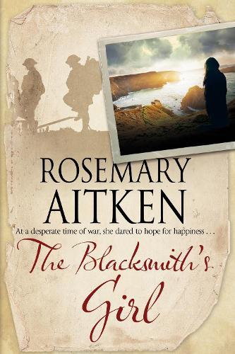 The Blacksmith's Girl: A World War I Cornish Romance (Hardback)