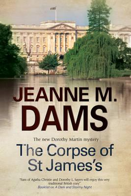 The Corpse of St James's - A Dorothy Martin Mystery 12 (Hardback)