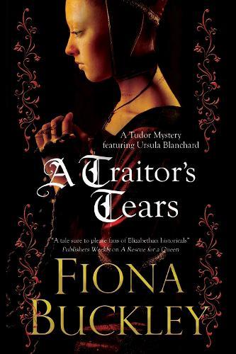 A Traitor's Tears - An Ursula Blanchard Elizabethan Mystery 12 (Hardback)