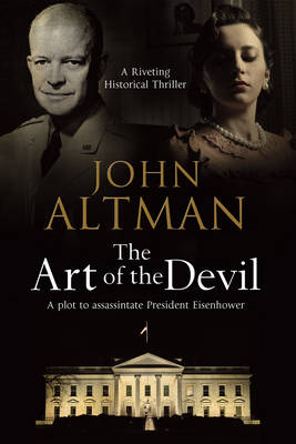 The Art of the Devil: A Plot to Assassinate President Eisenhower (Hardback)
