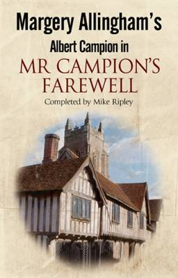 Margery Allingham's Mr Campion's Farewell: The Return of Albert Campion Completed by Mike Ripley (Hardback)
