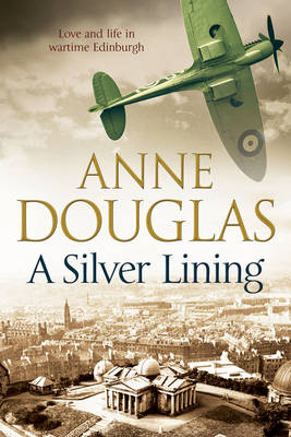 A Silver Lining: A Classic Romance Set in Edinburgh During the Second World War (Hardback)