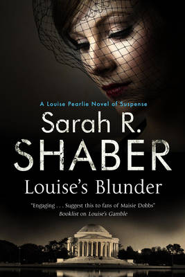 Louise's Blunder: A 1940s Spy Thriller Set in Wartime Washington - A Louise Pearlie Mystery 4 (Hardback)