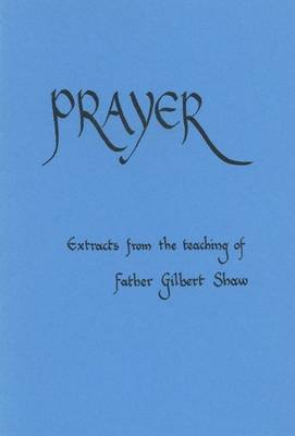 Prayer: Extracts from the Teaching of Father Gilbert Shaw - Fairacres Publication No 8 (Paperback)