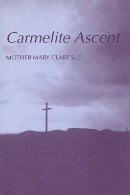 Carmelite Ascent: Introduction to St.Teresa and St.John of the Cross - Fairacres Publications No 33 (Paperback)