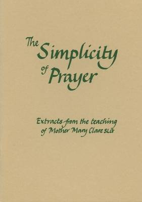 The Simplicity of Prayer: Extracts from the Teaching of Mother Mary Clare - Fairacres Publication No 105 (Paperback)